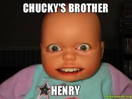 Henry Meme - chucky s brother henry make a meme