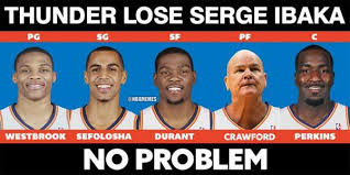 Okc Memes - nba memes on twitter the okc thunder lose serge ibaka for the