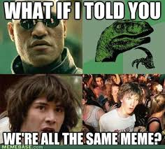 Meme What If I Told You - what if i told you we are all the same meme matrix morpheus