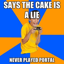 Cake Is A Lie Meme - says the cake is a lie never played portal create meme