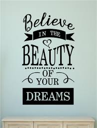 Beautiful Wall Stickers For Room Interior Design Believe In The Beauty Of Your Dreams Vinyl Decal Wall Stickers