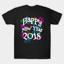 happy new year 2018 fireworks new years t shirt teepublic
