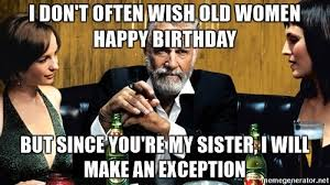 Birthday Memes For Women - 20 hilarious birthday memes for your sister love brainy quote