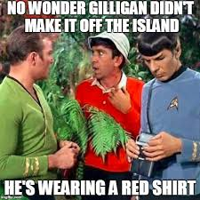 Redshirt Meme - no wonder gilligan didnt make it off the island hes wearing a red