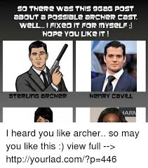 Sterling Archer Meme - so there was this 9gag post about a possible archer cast welli