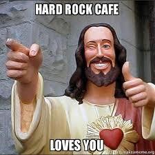 Cafe Meme - hard rock cafe loves you cool jesus make a meme