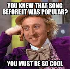 I Knew It Meme - condescending wonka you knew that song before it was popular