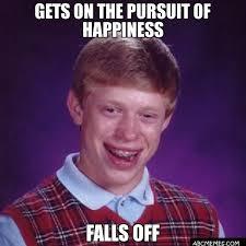 Happiness Is Meme - gets on the pursuit of happiness falls off bad luck brian abc