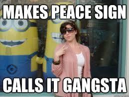 Peace Sign Meme - makes peace sign calls it gangsta ally tha g quickmeme