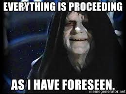 Star Wars Meme Generator - everything is proceeding as i have foreseen star wars emperor