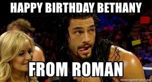 Haters Gonna Hate Meme Generator - happy birthday bethany from roman roman reigns haters gonna hate