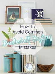 how to style a bookcase do you make these common bookshelf styling mistakes of