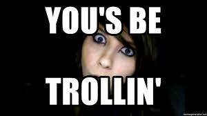 Boxxy Meme - you s be trollin boxxy meme generator