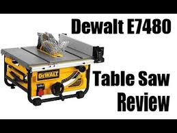 dewalt table saw review dewalt e7480 table saw review youtube
