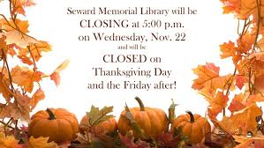 closed for thanksgiving seward memorial library