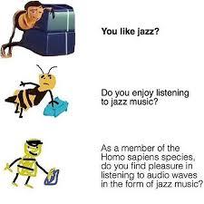 Meme Like - ya like jazz increasingly verbose bee movie know your meme