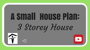 3 Story House Plans by A Small House Plan 3 Storey House Youtube