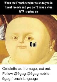 Meme French - when the french teacher talks to you in fluent french and you don