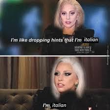 Lady Gaga Meme - lady gaga i like to drop hints that i m italian by pussi meme center