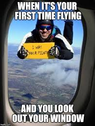 Look Out Meme - when it s your first time flying and you look out your window