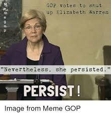 Elizabeth Warren Memes - gop votes to shut up elizabeth warren m nevertheless she persisted