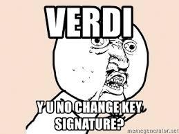 Yu No Meme Generator - verdi y u no change key signature y u no meme meme generator