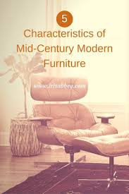 5 characteristics of mid century modern furniture iris abbey