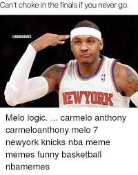 Melo Memes - can t choke in the finals if you never go melo logic carmelo anthony