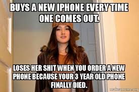 Phone Died Meme - buys a new iphone every time one comes out loses her shit when you