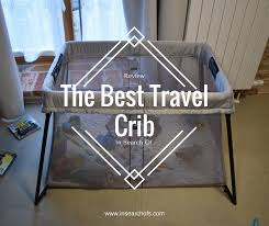 comparison review of four baby travel cribs traveling with a baby