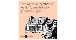 Moving In Together Meme - let s move in together so we don t ever have to go outside again