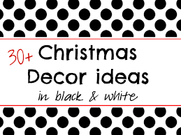 christmas decor in black and white its overflowing