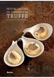 cuisiner truffe leçon de cuisine à la truffe 50 recettes