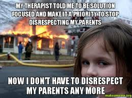 Therapist Meme - my therapist told me to be solution focused and make it a priority