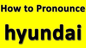 hyundai tucson pronunciation how to pronounce hyundai