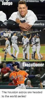 Houston Astros Memes - judgei merica kof ameri merica jury eecutioner 27 reddit meme on