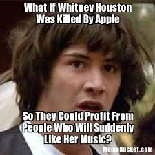 Whitney Meme - what if whitney houston was killed by apple create your own meme