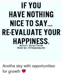 Nothing To Say Meme - if you have nothing nice to say re evaluate your happiness author