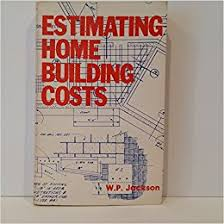 estimating home building costs estimating home building costs w p w p jackson jackson w p