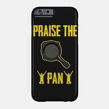 pubg pan praise the pan pubg pubg phone case teepublic