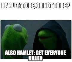 Horatio Meme Generator - hamlet meme bigking keywords and pictures