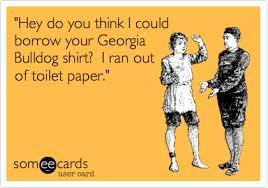 Georgia Bulldog Memes - hey do you think i could borrow your georgia bulldog shirt i ran