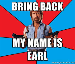 My Name Is Earl Memes - my name is earl meme chuck norris meme lolzzzz pinterest