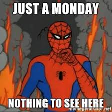 Spider Man Meme Generator - just a monday nothing to see here spiderman meme meme generator