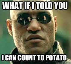 Count To Potato Meme - what if i told you i can count to potato matrix morpheus quickmeme