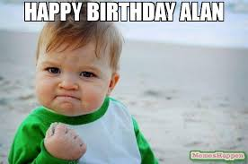 Alan Meme - happy birthday alan meme success kid original 54512 memeshappen