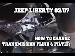 jeep liberty automatic transmission problems how to change transmission fluid filter 2002 2007 jeep liberty