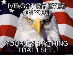 I Got My Eyes On You Meme - 25 best memes about ive got my eye on you ive got my eye on