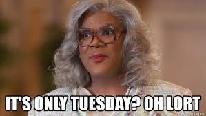 Meme Generator Madea - it s only tuesday oh lort madea tuesday meme generator
