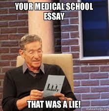 Med School Memes - your medical school essay that was a lie med school essay